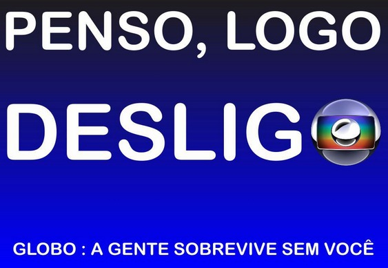Globo, a gente sobrevive sem você